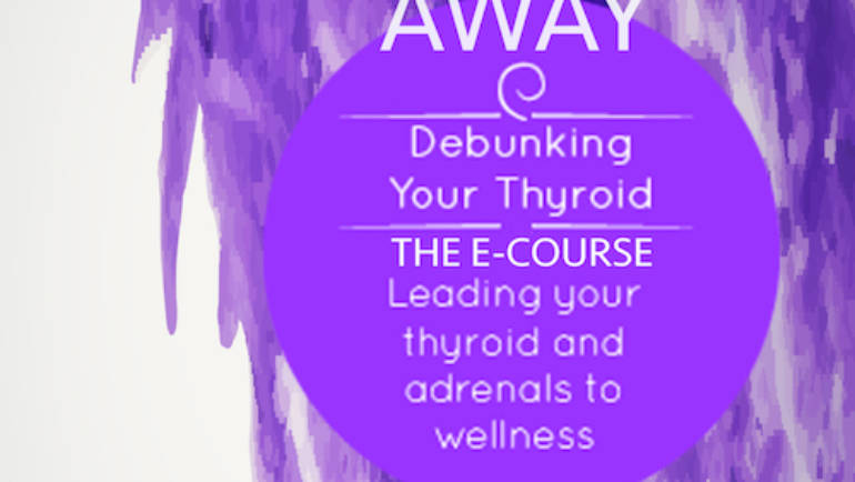 Debunking your Thyroid – THE ECOURSE