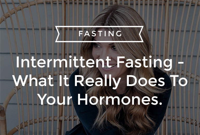 Intermittent Fasting – What It Really Does To Your Hormones.