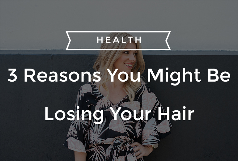 3 Reasons You Might Be Losing Your Hair