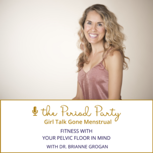 Dr. Brianne Grogan Period Party Podcast