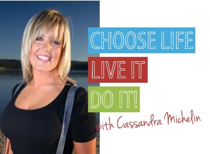 Choose life, live it, do it