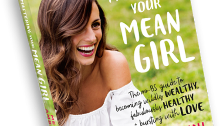 Mastering YOUR Mean Girl – your guide to getting it all on!