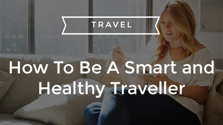 How To Be A Smart and Healthy Traveller