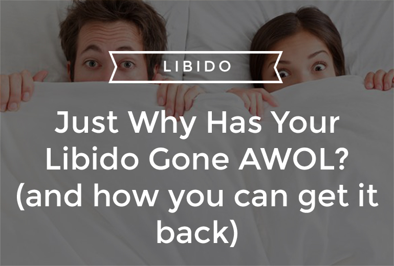 Just Why Has Your Libido Gone AWOL? (and how you can get it back)