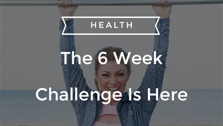 The 6 Week Challenge IS HERE!!