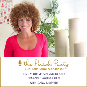 Dana B. Meyers The Period Party Podcast