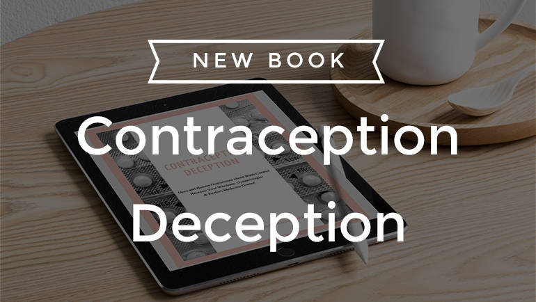 Contraception Deception – Let's Talk Birth Control For Real