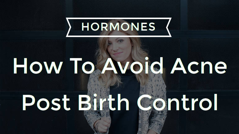 How to avoid acne post birth control