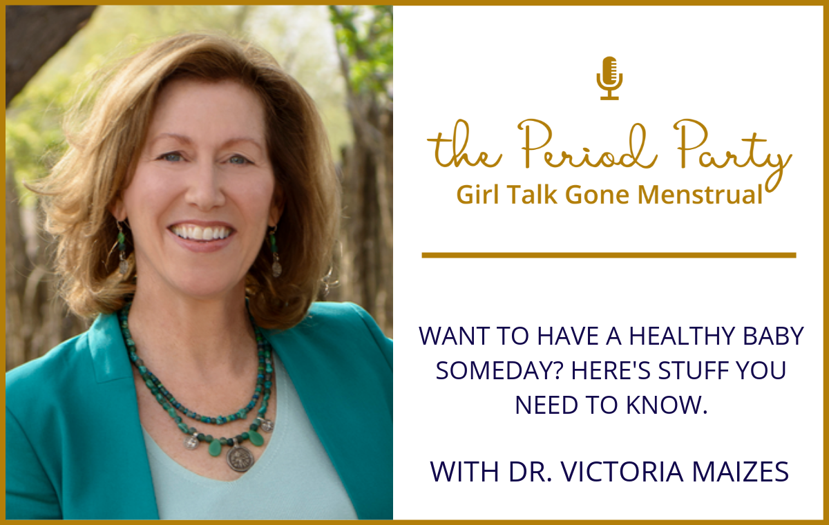 Dr. Victoria Maizes The Period Party Podcast