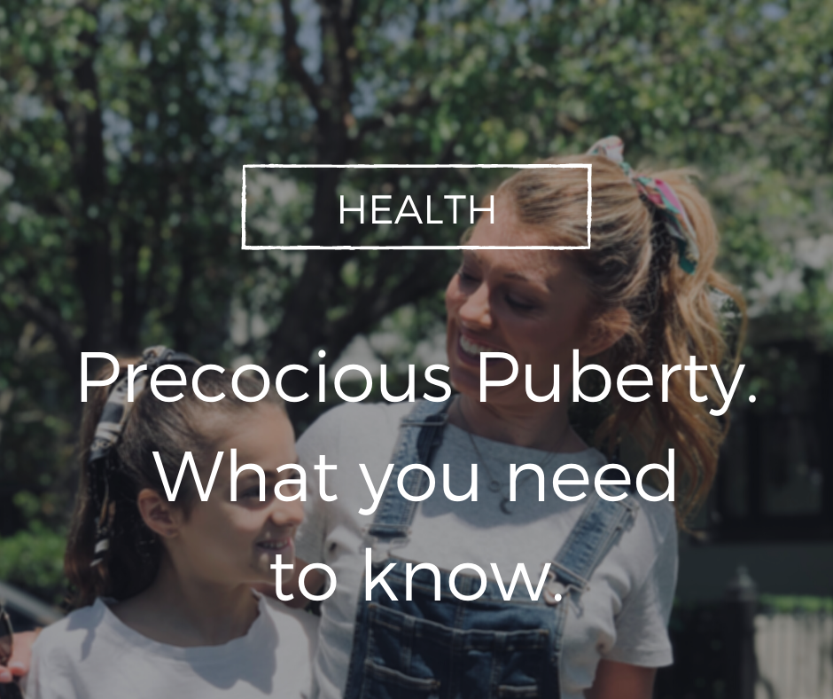 Precocious Puberty.  Here's what you need to know.
