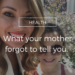 The 1 thing your mother forgot to tell you